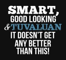 Smart Good Looking Tuvaluan T-shirt by musthavetshirts