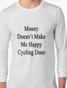 Money Doesn't Make Me Happy Cycling Does  T-Shirt