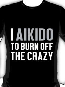 Burn Off The Crazy Aikido T-shirt T-Shirt