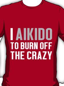 Burn Off The Crazy Aikido T-shirt T-Shirt