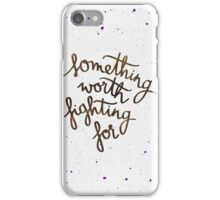 Something worth fighting for iPhone Case/Skin