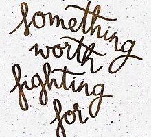 Something worth fighting for by earthlightened