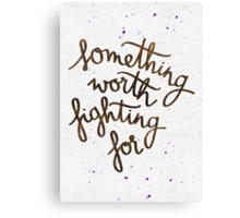 Something worth fighting for Canvas Print
