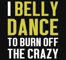 Burn Off The Crazy Belly Dance T-shirt by musthavetshirts