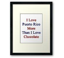 I Love Puerto Rico More Than I Love Chocolate  Framed Print