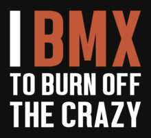 Burn Off The Crazy BMX T-shirt by musthavetshirts