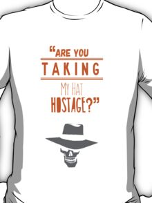 """Are you taking my hat hostage?"" T-Shirt"