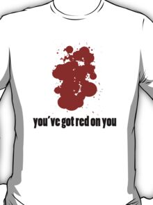 Red on you... T-Shirt
