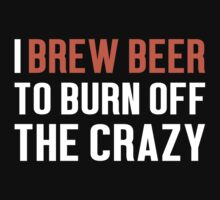 Burn Off The Crazy Brew Beer T-shirt by musthavetshirts