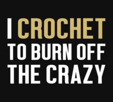 Burn Off The Crazy Crochet T-shirt T-Shirt