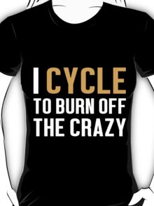 Burn Off The Crazy Cycle T-shirt T-Shirt