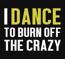 Burn Off The Crazy Dance T-shirt by musthavetshirts