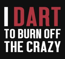 Burn Off The Crazy Dart T-shirt by musthavetshirts