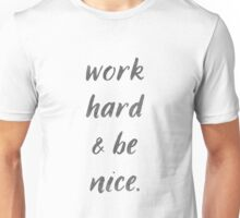 Work Hard & Be Nice Unisex T-Shirt
