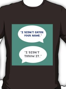 "Heathers The Musical ""I didn't catch your name""  T-Shirt"