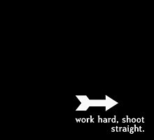 Work Hard, Shoot Straight | Inspirational by pithypenny