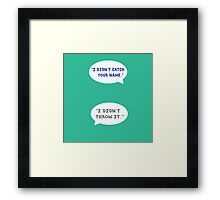 "Heathers The Musical ""I didn't catch your name""  Framed Print"