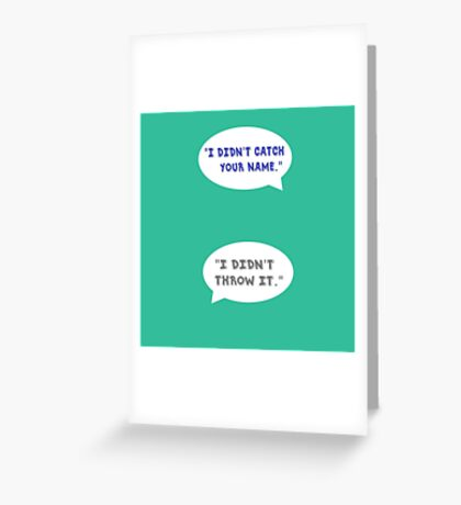 """Heathers The Musical """"I didn't catch your name""""  Greeting Card"""