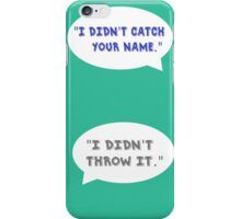 "Heathers The Musical ""I didn't catch your name""  iPhone Case/Skin"
