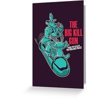 The Big Kill Gun Greeting Card