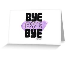 Bye Bye Bye Greeting Card