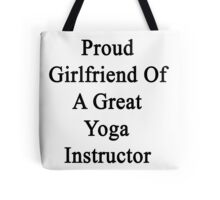 Proud Girlfriend Of A Great Yoga Instructor  Tote Bag