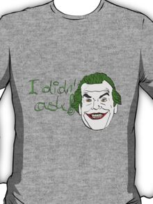 I didn't ask T-Shirt