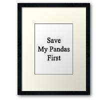 Save My Pandas First  Framed Print