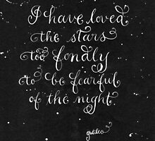 Galileo quote Loved the stars b&w calligraphy art  by Melissa Goza