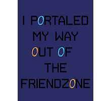 I Portaled My Way Out of the Friendzone - Black Text Photographic Print