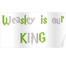 Weasley is Our King Slytherin Poster
