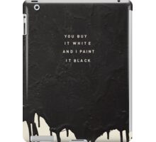 YOU BUY IT WHITE AND I PAINT IT BLACK iPad Case/Skin