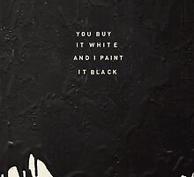 YOU BUY IT WHITE AND I PAINT IT BLACK by Steve Leadbeater