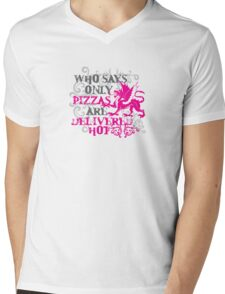 who says only pizzas are delivered hot Mens V-Neck T-Shirt