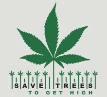 save trees to get high... T-Shirt