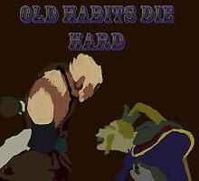 Old Habits Die Hard by BuddyBeez