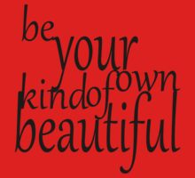 Be Your Own Kind Of Beautiful Baby Tee
