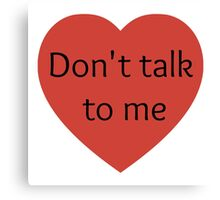 Don't talk to me Canvas Print