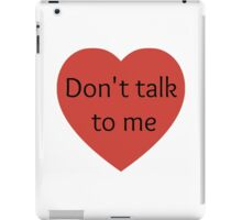 Don't talk to me iPad Case/Skin