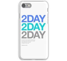 2DAY iPhone Case/Skin