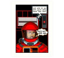 Sorry Hal, Dave's not here. Art Print