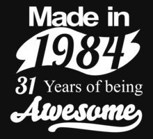 MADE IN 1984 31 YEARS OF BEING AWESOME by BADASSTEES
