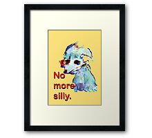 No More Silly Framed Print