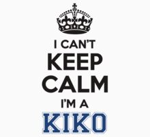 I cant keep calm Im a KIKO by icant