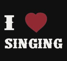 I Love Singing - T-shirts & Hoodies by RaymondsJessica