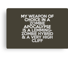 My weapon of choice in a Zombie Apocalypse is a lemming-zombie hybrid & a very high cliff Canvas Print