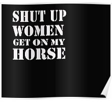 Shut up woman get on my horse - T-Shirts & Hoodies Poster