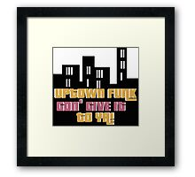 UPTOWN FUNK GON' GIVE IT TO YA!  Framed Print
