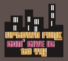 UPTOWN FUNK GON' GIVE IT TO YA!  Kids Clothes