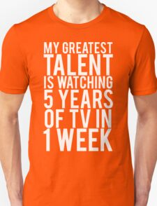 My Greatest Talent Is Watching 5 Years Worth Of TV In 1 Week Unisex T-Shirt